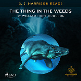 Cover for B. J. Harrison Reads The Thing in the Weeds