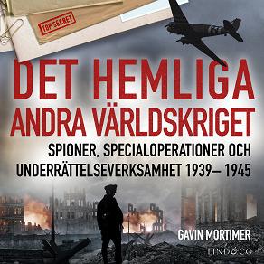 Cover for Det hemliga andra världskriget: Spioner, specialoperationer och underrättelseverksamhet 1939– 1945
