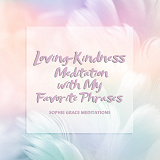 Cover for Loving-Kindness Meditation with My Favorite Phrases