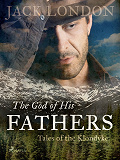 Cover for The God of His Fathers: Tales of the Klondyke