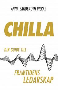Cover for Chilla - din guide till framtidens ledarskap