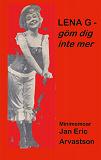 Cover for LENA G - göm dig inte mer!: Minimemoar - till minne av en älskad väninna...