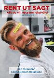 Cover for Rent ut sagt: Allt du vill veta om lokalvård - och lite till
