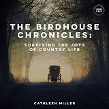 Cover for The Birdhouse Chronicles: Surviving the Joys of Country Life