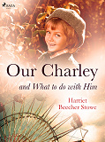 Cover for Our Charley and What to do with Him