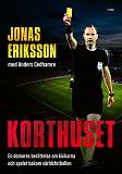 Cover for Korthuset : En domares berättelse om kickarna och spelet bakom världsfotbollen