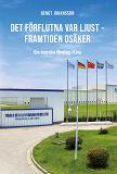 Cover for Det förflutna var ljust - framtiden osäker : Om svenska företag i Kina