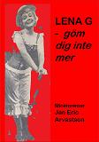 Cover for LENA G - göm dig inte mer!: Minimemoar till minne av en älskad väninna...