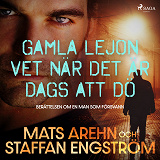 Cover for Gamla lejon vet när det är dags att dö: berättelsen om en man som försvann