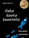 Cover for Kuka kuuta kuuntelisi: Runollista pallottelua