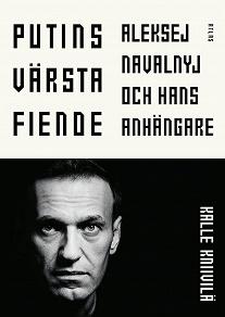 Cover for Putins värsta fiende : Aleksej Navalnyj och hans anhängare