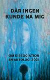 Cover for D?r ingen kunde n? mig: Om dissociation - en antologi 2021