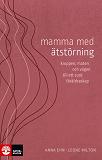 Cover for Mamma med ätstörning : kroppen, maten och vägen till ett sunt föräldraskap