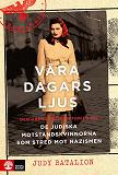 Cover for Våra dagars ljus : Den oberättade historien om de judiska motståndskvinnorna