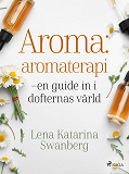 Cover for Aroma : aromaterapi – en guide in i dofternas värld