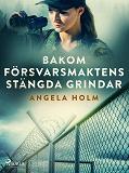 Cover for Bakom försvarsmaktens stängda grindar