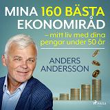 Cover for Mina 160 bästa ekonomiråd – mitt liv med dina pengar under 50 år