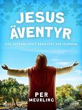 Cover for Jesus äventyr : Nya Testamentet berättat för ungdom