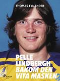 Cover for Pelle Lindbergh - bakom den vita masken