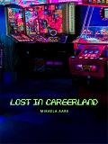 Cover for Lost in Careerland: Hur du vinner i spelet karriär, hittar din väg och din röst