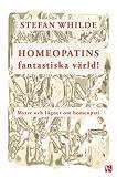 Cover for Homeopatins fantastiska värld! Myter och lögner om homeopati