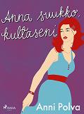 Cover for Anna suukko, kultaseni