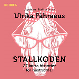 Cover for Stallkoden: 27 korta historier för hästnördar