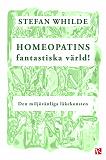 Cover for Homeopatins fantastiska värld! Den miljövänliga läkekonsten
