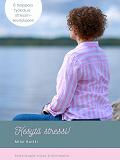 Cover for Kesytä stressi: 6 helppoa työkalua stressinlievitykseen