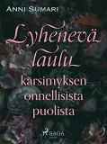 Cover for Lyhenevä laulu kärsimyksen onnellisista puolista
