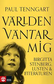 Cover for Världen väntar mig : Birgitta Stenberg, lusten och litteraturen