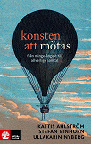 Cover for Konsten att mötas : från mingelångest till allvarliga samtal