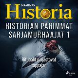Cover for Historian pahimmat sarjamurhaajat 1 - Rituaalit paljastavat tappajan
