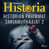 Cover for Historian pahimmat sarjamurhaajat 2 – Koukussa murhaamiseen