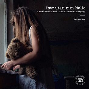 Cover for Inte utan min Nalle - en överlevares historia om rättslöshet och övergrepp