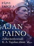 Cover for Ajan paino – Jalkaväenkenraali K. A. Tapolan elämä