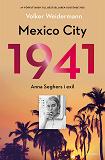 Cover for Mexico City 1941 – Anna Seghers i exil