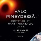 Cover for Valo pimeydessä: Mustat aukot, maailmankaikkeus ja me