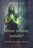 Cover for Miten julkeat, jumala?: Henkilökuvia ja rohkeita rukouksia