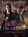 Cover for The House of Arden - A Story for Children