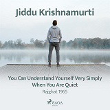 Cover for You Can Understand Yourself Very Simply When You Are Quiet – Rajghat 1965