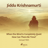 Cover for When the Mind Is Completely Quiet, How Can There Be Time? – Gstaad 1965