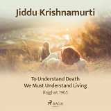 Cover for To Understand Death, We Must Understand Living – Rajghat 1965