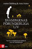 Cover for Svamparnas förunderliga liv : Vad en svampplockare behöver veta om underjorden