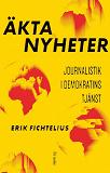 Cover for Äkta nyheter : Journalistik i demokratins tjänst