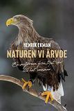 Cover for Naturen vi ärvde : En miljöresa från tyst vår till het sommar