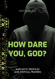 Cover for How Dare You, God?: Sarcastic Profiles and Critical Prayers