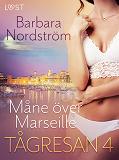 Cover for Tågresan 4 - Måne över Marseille - erotisk novell