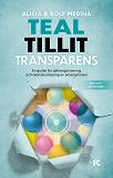 Cover for Teal. Tillit. Transparens. – En guide för självorganisering och demokratisering av arbetsplatsen
