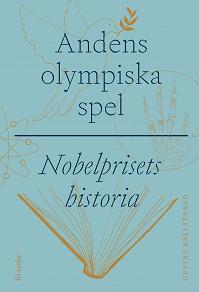Cover for Andens olympiska spel : Nobelprisets historia